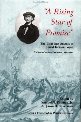 A Rising Star Of Promise: The Wartime Diary And Letter Of David Jackson Logan, 17th South Carolina Volunteers 1861-1864 Samuel N. Thomas Jr.