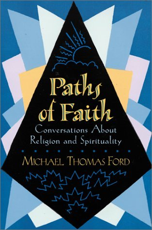Paths Of Faith: Conversations About Religion And Spirituality Michael Thomas Ford