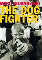 The Dog Fighter: A Novel