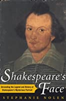 Shakespeare's Face: Unraveling The Legend And History Of Shakespeare's Mysterious Portrait