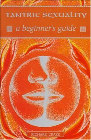 Tantric Sexuality: A Beginners Guide  by  Richard Craze
