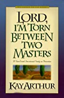 Lord, I'm Torn Between Two Masters: A Nine Week Devotional Study on Priorities (Lord Series)