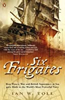 Six Frigates: How Piracy, War And British Supremacy At Sea Gave Birth To The World's Most Powerful Navy