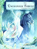 The Enchanted Forest: A Scottish Fairy Tale
