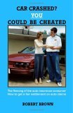 Car Crashed? You Could Be Cheated  by  Robert K. Brown