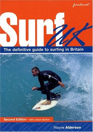 Surf U.K.: The Definitive Guide to Surfing in Britain  by  Wayne Alderson