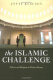 The Islamic Challenge: Politics and Religion in Western Europe  by  Jytte Klausen