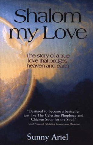 Shalom My Love: The Story of a True Love That Bridges Heaven and Earth  by  Sunny Ariel