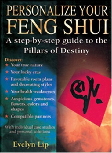 Personalize Your Feng Shui: A Step By Step Guide To The Pillars Of Destiny Evelyn Lip
