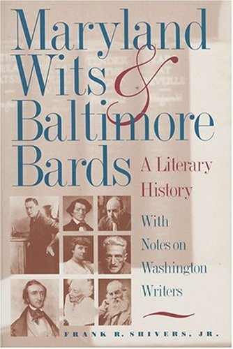 Maryland Wits and Baltimore Bards: A Literary History with Notes on Washington Writers Frank R. Shivers Jr.