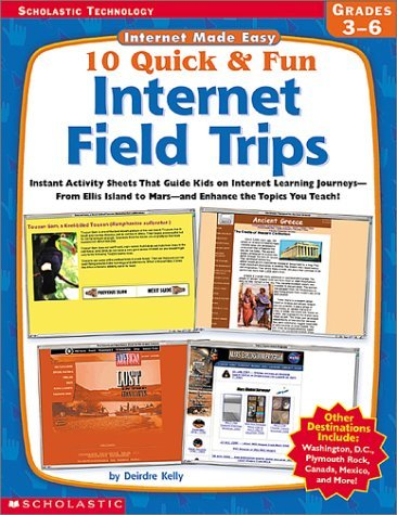10 Quick & Fun Internet Field Trips: Instant Activity Sheets That Guide Kids on Internet Learning Journeys-From Ellis Island to Mars-And Enhance the T Deirdre Kelly