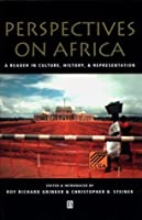 Perspectives On Africa: A Reader In Culture, History, And Representation (Global Perspectives)