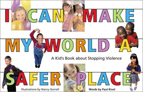 I Can Make My World a Safer Place: A Kids Book About Stopping Violence  by  Paul Kivel
