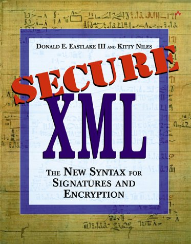 Secure Xml: The New Syntax For Signatures And Encryption  by  Donald E. Eastlake