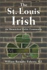 The St. Louis Irish: An Unmatched Celtic Community  by  William Barnaby Faherty