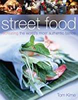 Street Food: Recreating The World\'S Most Authentic Tastes