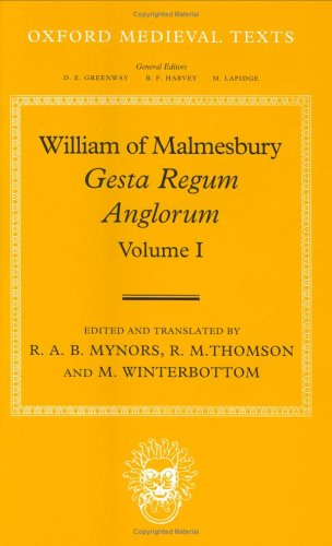 Gesta Regum Anglorum (The History Of The English Kings), Volume 1  by  William of Malmesbury