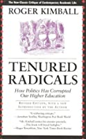 Tenured Radicals, Revised: How Politics Has Corrupted Our Higher Education