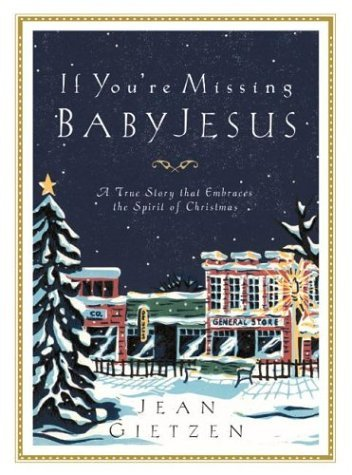 If Youre Missing Baby Jesus: a True Story That Embraces the Spirit of Christmas  by  Jean Gietzen