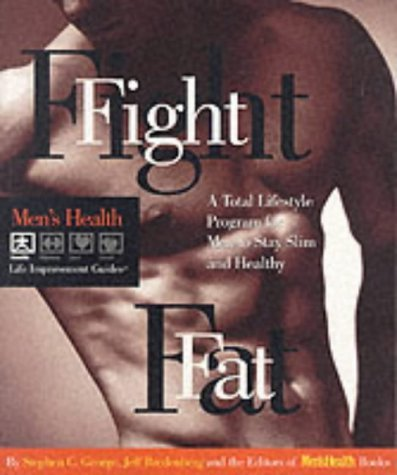 Fight Fat: A Total Lifestyle Program for Men to Stay Slim and Healthy  by  Stephen C. George