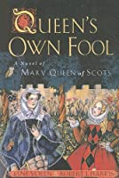 Queen's Own Fool: A Novel of Mary, Queen of Scots