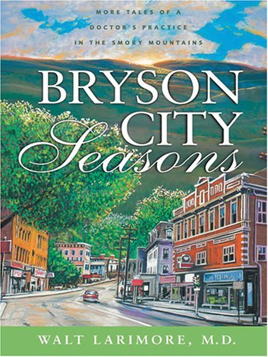Bryson City Seasons: More Tales of a Doctors Practice in the Smoky Mountains Walt Larimore