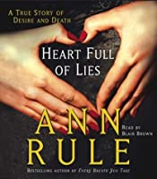 Heart Full Of Lies[A True Story Of Desire And Death]