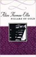 Pillars Of Gold (Common Reader's Alice Thomas Ellis)