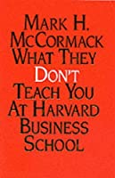 What They Don't Teach You At The Harvard Business School