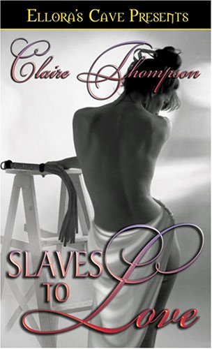 Slaves to Love  by  Claire Thompson
