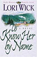To Know Her by Name (Rocky Mountain Memories, #3)