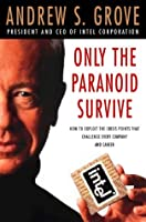 Only The Paranoid Survive How To Exploit The Crisis Points That Challenge Every Company And Career