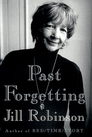 Past Forgetting: My Memory Lost and Found Jill Robinson