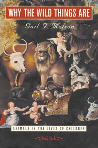 Why The Wild Things Are: Animals In The Lives Of Children  by  L. Gail Melson
