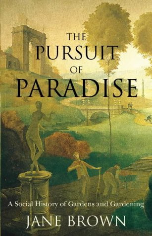 The Pursuit Of Paradise: A Social History Of Gardens And Gardening  by  Jane Brown
