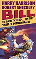 Bill, the Galactic Hero on the Planet of Bottled Brains (Bill, #3)