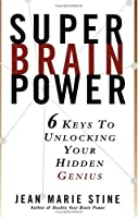 Super Brain Power: 6 Keys to Unlocking Your Hidden Genius
