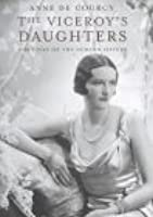 The Viceroy's Daughters: The Lives Of The Curzon Sisters