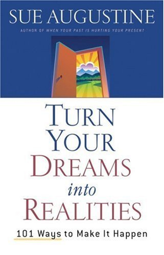 Turn Your Dreams Into Realities  by  Sue Augustine