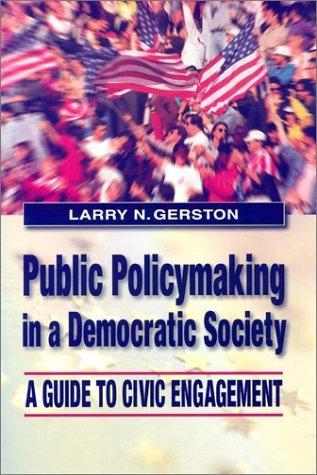 Public Policymaking In A Democratic Society: A Guide To Civic Engagement Larry N. Gerston