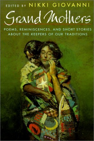 Grand Mothers: Poems, Reminiscences, And Short Stories About The Keepers Of Our Traditions  by  Nikki Giovanni