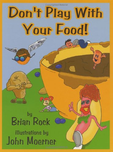 Dont Play with Your Food!  by  Brian Rock