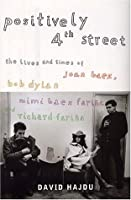 Positively 4th Street: The Lives And Times Of Joan Baez, Bob Dylan, Mimi Baez Farią, And Richard Farią