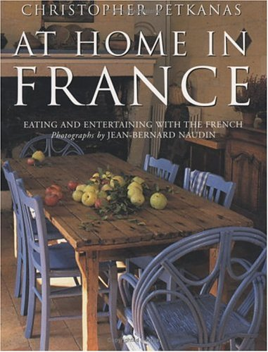 At Home In France: Eating and Entertaining with the French  by  Christopher Petkanas
