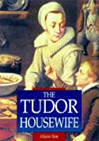 The Tudor Housewife (Sutton Illustrated History Paperbacks)