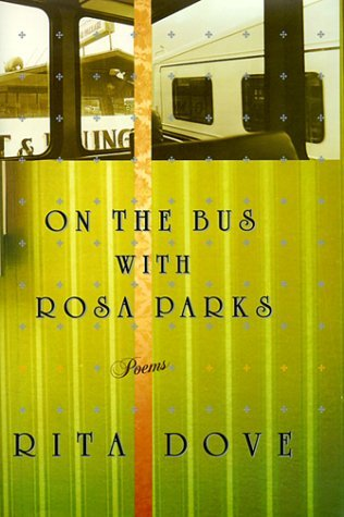 On the Bus with Rosa Parks: Poems  by  Rita Dove