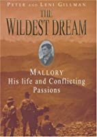 The Wildest Dream: Mallory - His Life and Conflicting Passions