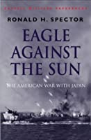 Eagle Against the Sun: The American War with Japan (Cassell Military)