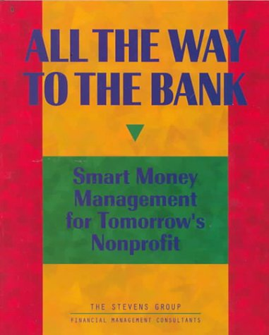 All the Way to the Bank: Smart Money Management for Tomorrows Nonprofit  by  Susan Kenny Stevens