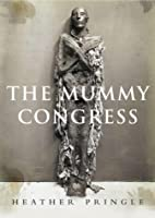 mummy congress: science, obsession, and the everlasting dead